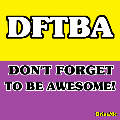 Don't forget to be awesome,BrianMc, DFTBA, quotes