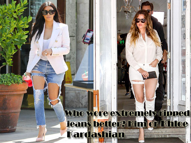 Who wore extremely ripped jeans better? Kim or Khloe Kardashian ...