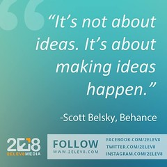 'It's not about ideas. It's making ideas happen.' - Scott Belsky, Behance #quotes #inspiration #inspirationalquotes #2elev8