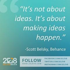 'It's not about ideas. It's making ideas happen.' - Scott Belsky, Behance #quotes #inspiration #inspirationalquotes #2elev8