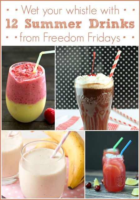 FF - Wet your whistle with 12 Summer Drinks from Freedom Fridays #FreedomFridays #roundup #drinks