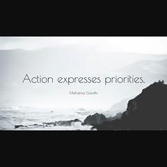 Action expresses priorities. #ghandi #true