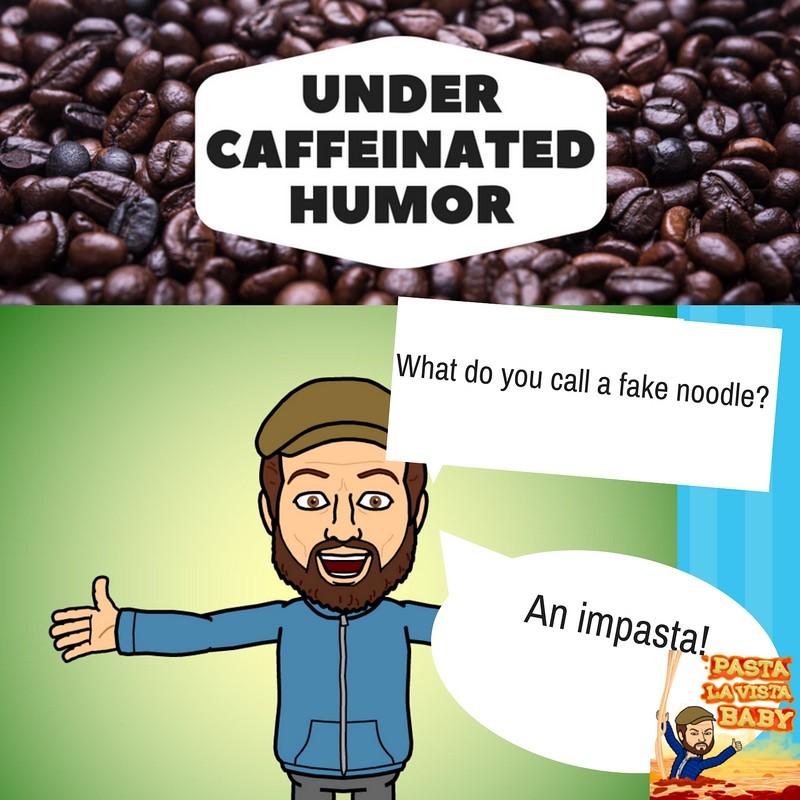 Under Caffeinated Humor - Pasta Joke