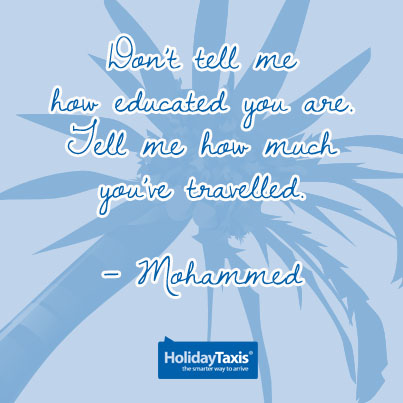 Don't tell me how educated you are. Tell me how much you've travelled. – Mohammed