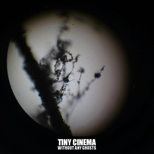 Tiny Cinema - Without Any Ghosts