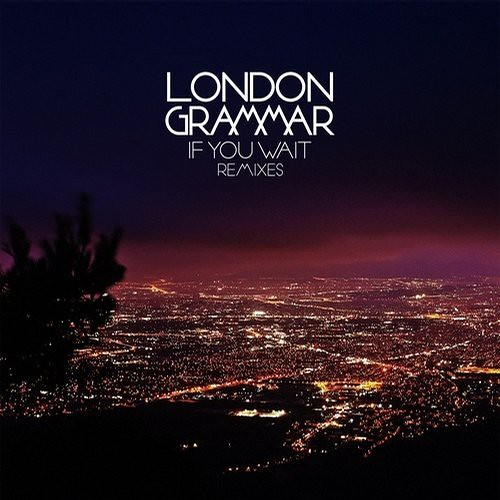 London Grammar - If You Wait Remixes
