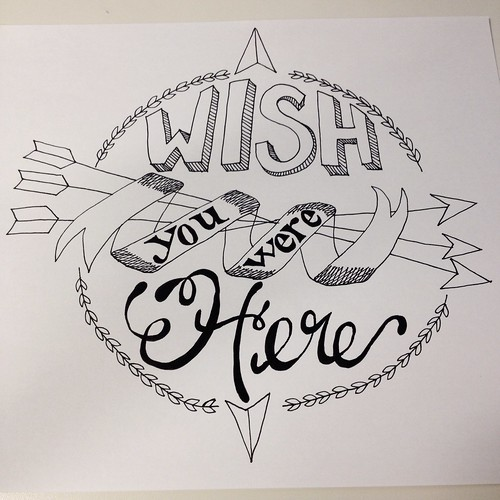 """Wish you were here"" typography art piece all inked up an pretty"