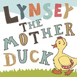 Lynsey The Mother Duck