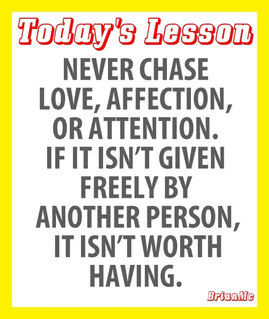 Never-chase-love-affection-Love-today's-lesson-quote-BrianMc