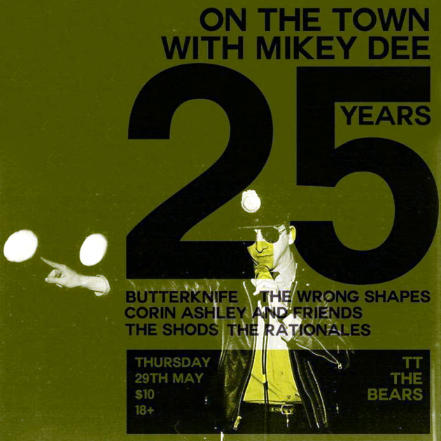 25 Years Of On The Town With Mikey Dee with Butterknife, Corin Ashley, The Wrong Shapes, The Rationales and The Shods | TT The Bear's | 29 May