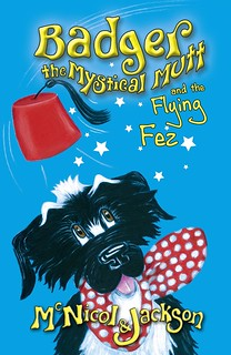 McNicol & Jackson, Badger the Mystical Mutt and the Flying Fez