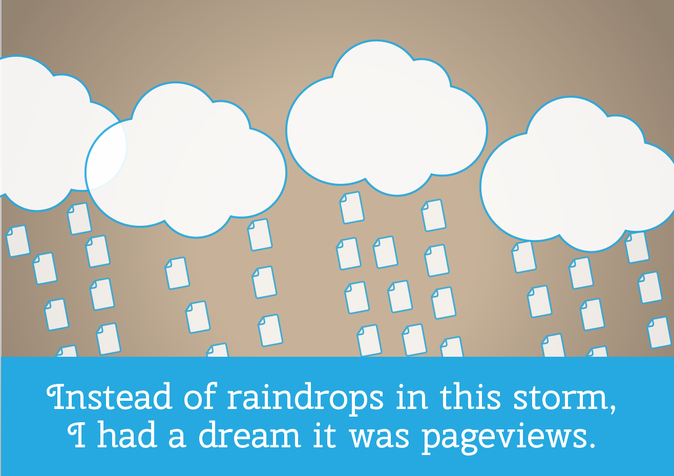 Instead of raindrops in this storm, I had a dream it was pageviews.
