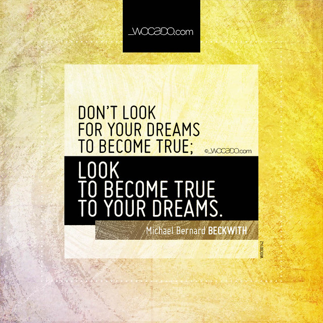 Don't look for your dreams to become true by WOCADO.com