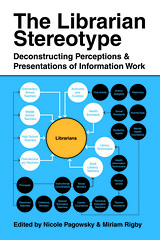 The Librarian Stereotype: Deconstructing Presentations and Perceptions of Information Work