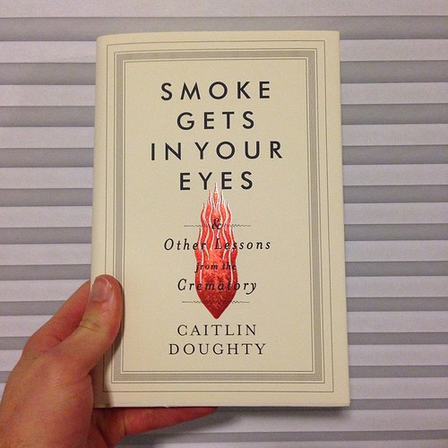 "Well hello there beautiful. Next on deck, Smoke Gets In Your Eyes & Other Lessons From The Crematory by Caitlin Doughty. ""She breathes life into death."""