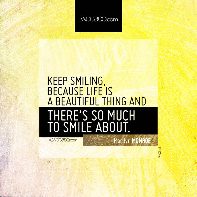 Keep smiling, because life is a beautiful thing by WOCADO.com