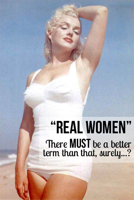 "Musings Monday: ""Real women"" - There must be a better term than that, surely...?"